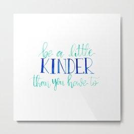 Be a little kinder Metal Print