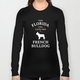 This Florida Girl Loves Her French Bulldog Long Sleeve T-shirt