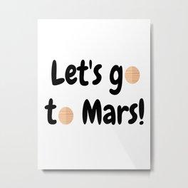 Let's go to Mars - Space Travel - Science Geek Metal Print