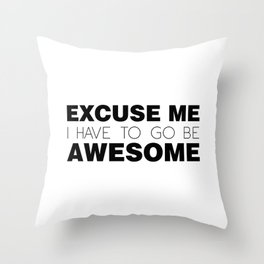 Excuse Me, I Have To Go Be Awesome. Throw Pillow