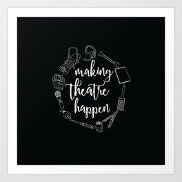 Making Theatre Happen Art Print