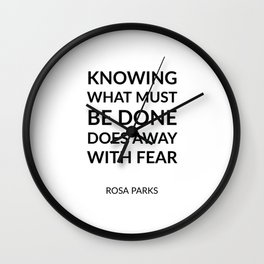 Knowing what must be done does away with fear - Rosa Parks Wall Clock