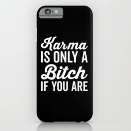 Karma Is A Bitch Funny Quote iPhone Case