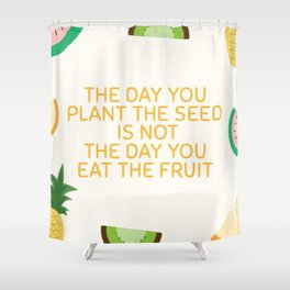 The Day You Plant The Seed Shower Curtain