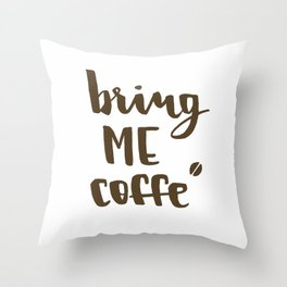 Bring me coffee Throw Pillow