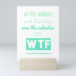 After Monday Even the Calendar Says WTF Mini Art Print