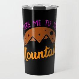 Take me to the Mountains Travel Mug