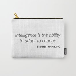 Intelligence is the ability to adapt to change. Carry-All Pouch