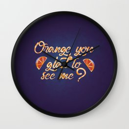 Orange You Glad to See Me? Wall Clock
