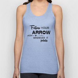 Follow Your Arrow Wherever It Points Unisex Tank Top