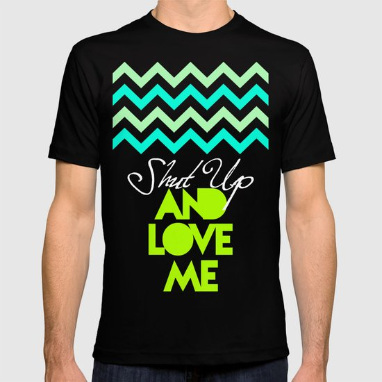 SHUT UP AND LOVE ME © - EMERALD GREEN - T-shirt