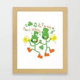 Don't worry Be Irish Framed Art Print