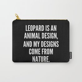 Leopard is an animal design and my designs come from nature Carry-All Pouch