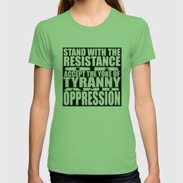 """""""STAND WITH THE RESISTANCE OR ACCEPT THE YOKE UP TYRANNY AND OPPRESSION"""" T-shirt"""