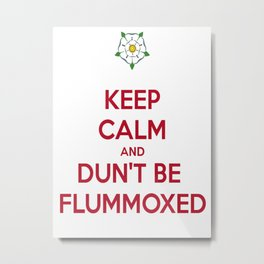 Keep Calm and Dun't Be Flummoxed Metal Print