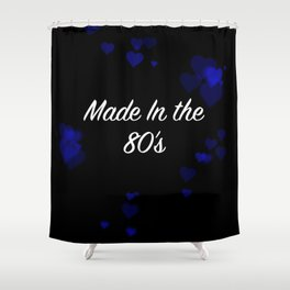 Made in the 80 Shower Curtain
