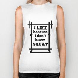 I lift because I don't know squat Biker Tank