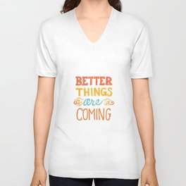 Better Things are Coming Unisex V-Neck