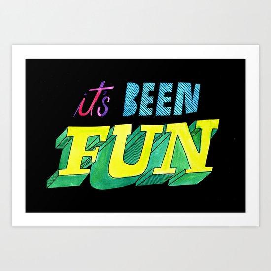 It's Been Fun Art Print