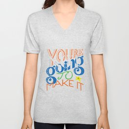 You're (Not) Going To Make It // HAND-LETTERED Unisex V-Neck