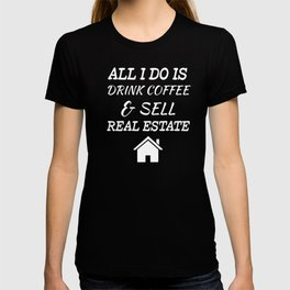 All I Do is Drink Coffee Sell Real Estate T-Shirt T-shirt