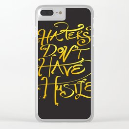 haters don't have hustle Clear iPhone Case