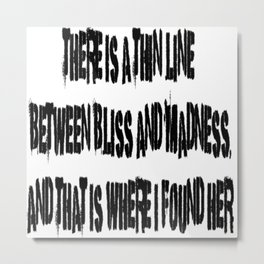 Between Bliss and Maddness Metal Print