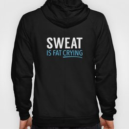 Sweat Is Fat Crying Hoody
