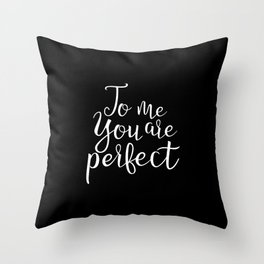 To Me You Are Perfect Throw Pillow