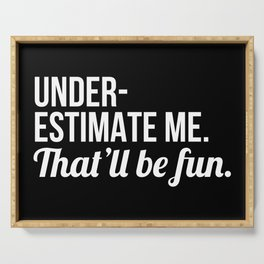 Underestimate Me That'll Be Fun (Black) Serving Tray