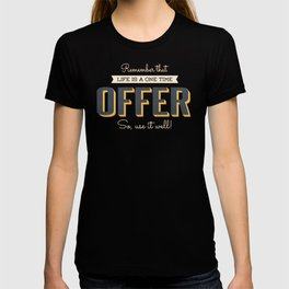 Remember That Life Is A One Time Offer So, Use It Well Motivational Quotes T-shirt