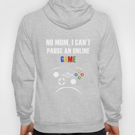 No mom, I can't pasue an online game Hoody