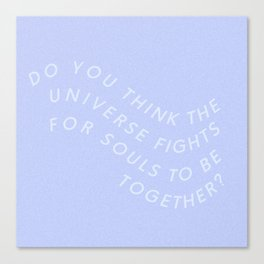 do you think the universe fights Canvas Print