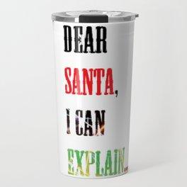 dear santa, i can explain Travel Mug