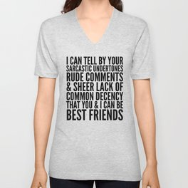 I CAN TELL BY YOUR SARCASTIC UNDERTONES, RUDE COMMENTS... CAN BE BEST FRIENDS Unisex V-Neck