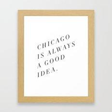 Chicago is Always a Good Idea Framed Art Print