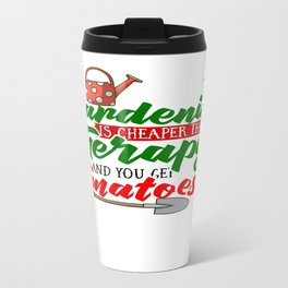 Gardening is Cheaper than Therapy and you get Tomatoes tshirt Travel Mug