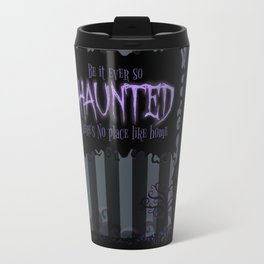 Be it ever so Haunted, there's no place like Home - Dark Gray Travel Mug