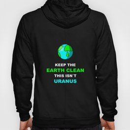 Keep The Earth Clean This Isnt Uranus | Environment Tee Hoody