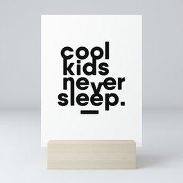 Cool Kids Never Sleep Mini Art Print