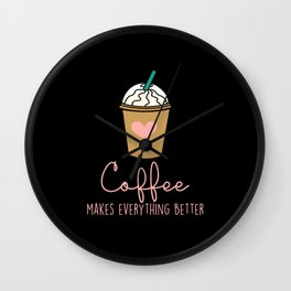 Coffee Makes Everything Better Wall Clock