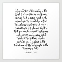 May you live a life worthy of the Lord and please Him in every way Art Print