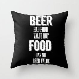 Beer had food value but Food has no beer value Throw Pillow