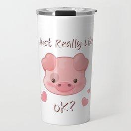 I Just Really Like Pigs, OK? Travel Mug