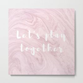 Let's play together [marble, rose, red, pink, feminista, girls and babes] Metal Print