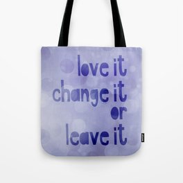 Love It Change It Or Leave It Quote Tote Bag