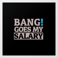 Bang Goes my salary Art Print