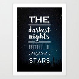 The darkest nights produce the brightest stars Art Print