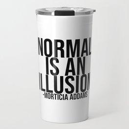 Normal Is An Illusion Travel Mug