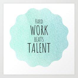 Hard work beats talent Art Print
